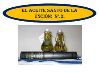 EL ACEITE SANTO DE LA  UNCIÓN:  N°.2.