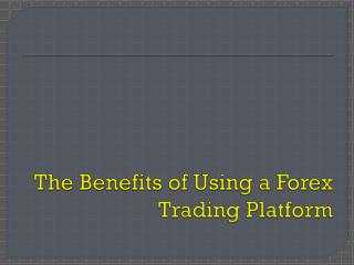 ForexTrading| The Benefits of Using  Forex Trading Platform