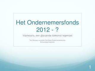 Het Ondernemersfonds 2012 - ?