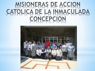 MISIONERAS DE ACCION CATOLICA DE LA INMACULADA CONCEPCION