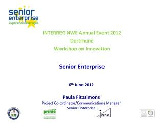 INTERREG NWE Annual Event 2012 Dortmund Workshop on Innovation Senior  Enterprise