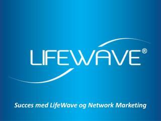 Succes med  LifeWave  og Network Marketing