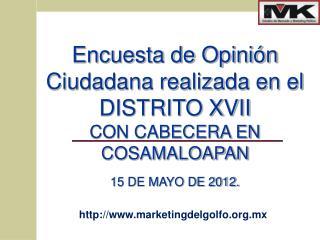 Encuesta de Opinión Ciudadana realizada en  el DISTRITO XVII  CON CABECERA EN COSAMALOAPAN