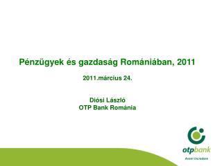 Pénzügyek és gazdaság Romániában, 2011 március 24. Diósi  László OTP Bank Románia