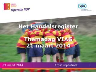 Het  Handelsregister Themadag  VIAG 21  maart  2014