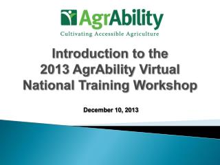 Introduction to  the  2013 AgrAbility Virtual  National Training Workshop