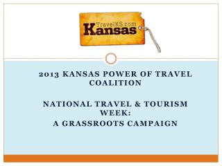 2013 Kansas Power of Travel Coalition National Travel & Tourism Week:   A Grassroots Campaign