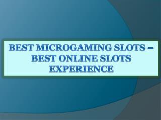 Best Microgaming Slots-Best Online Slots Experience