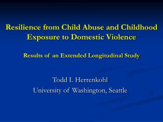 Resilience from Child Abuse and Childhood Exposure to Domestic Violence  Results of an Extended Longitudinal Study