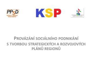 Provázání sociálního  podnikání s tvorbou  strategických a rozvojových plánů regionů