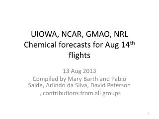 UIOWA, NCAR, GMAO, NRL Chemical forecasts for Aug 14 th  flights
