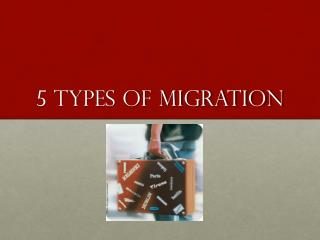 5 Types of migration
