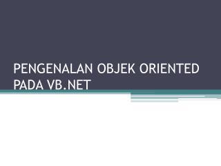 PENGENALAN OBJEK ORIENTED PADA VB.NET