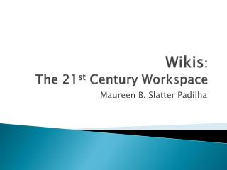 Wikis : The 21 st Century Workspace