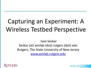 Capturing an Experiment: A Wireless  Testbed  Perspective