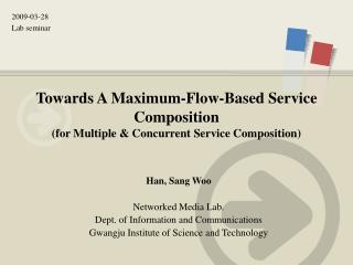 Towards A  Maximum-Flow-Based  Service Composition (for Multiple & Concurrent Service Composition)