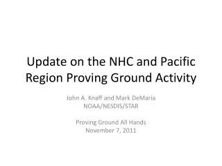 Update on the NHC and Pacific Region Proving Ground Activity