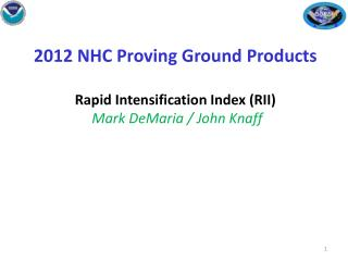 2012 NHC Proving Ground Products  Rapid Intensification Index (RII)   Mark DeMaria / John Knaff