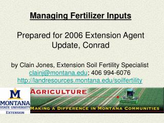 Managing Fertilizer Inputs  Prepared for 2006 Extension Agent Update, Conrad