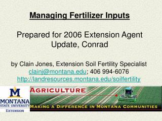 Managing Fertilizer Inputs  Prepared for 2006 Extension Agent Update, Conrad
