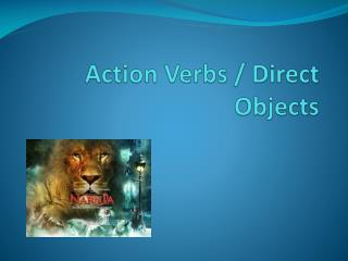 Action Verbs / Direct Objects