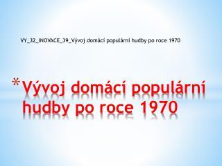 Vývoj domácí populární hudby po roce 1970