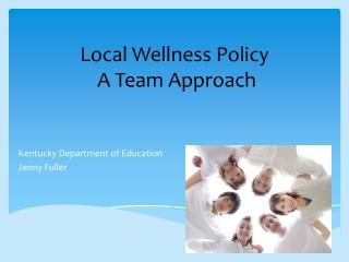 Local Wellness Policy  A  T eam  A pproach