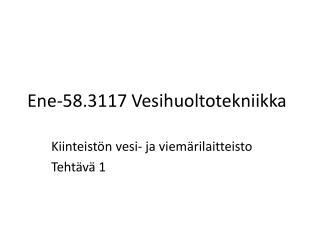 Ene-58.3117 Vesihuoltotekniikka