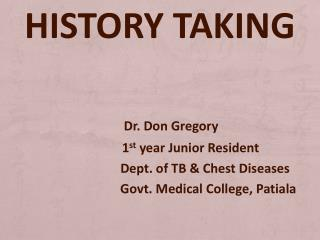 HISTORY TAKING Dr. Don Gregory                    1 st  year Junior Resident