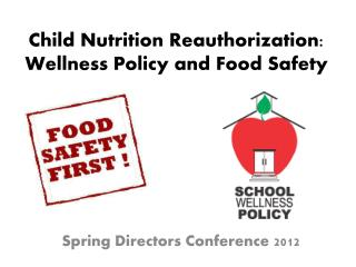Child Nutrition Reauthorization: Wellness Policy and Food Safety