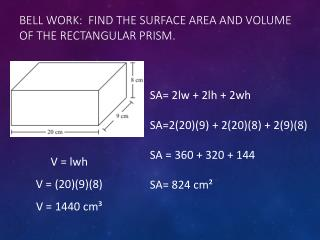 Bell Work:  Find the surface area and volume of the rectangular prism.