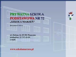 """PRYWATNA  SZKOŁA  PODSTAWOWA  NR 72 """"SZKOŁA MARZEŃ"""" ROK SZKOLNY 2011/12"""