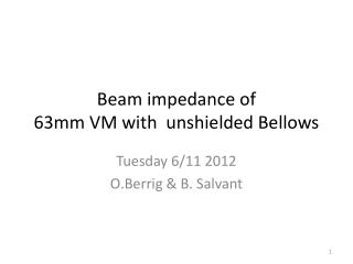 Beam impedance of  63mm VM with  unshielded Bellows