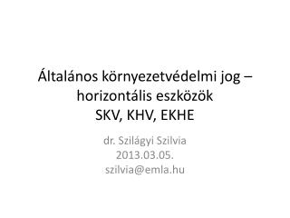Általános környezetvédelmi jog – horizontális eszközök SKV, KHV, EKHE