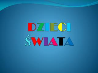 D Z I E C I  Ś W I A T A