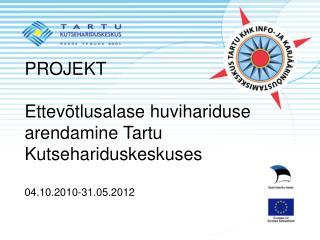 PROJEKT Ettevõtlusalase huvihariduse arendamine Tartu Kutsehariduskeskuses 04.10.2010-31.05.2012