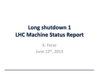 Long shutdown 1 LHC Machine Status Report