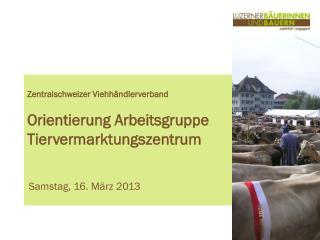 Zentralschweizer Viehhändlerverband Orientierung Arbeitsgruppe Tiervermarktungszentrum