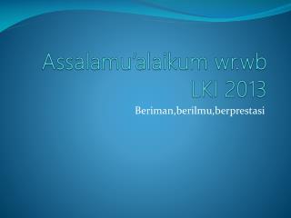 Assalamu'alaikum wr.wb  LKI 2013