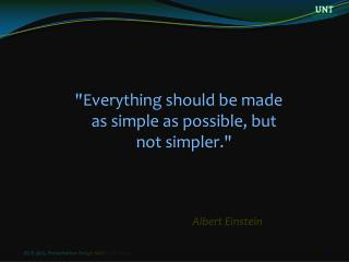 """""""Everything should be made as simple as possible, but not simpler."""""""