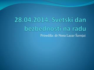 28.04.2014.  Svetski dan bezbednosti  na  radu