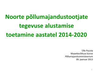 Noorte põllumajandustootjate tegevuse alustamise toetamine aastatel 2014-2020