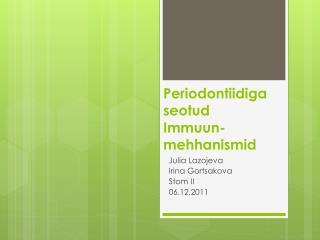 Periodontiidiga seotud Immuun - mehhanismid