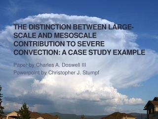 Paper by Charles A.  Doswell  III Powerpoint  by Christopher J.  Stumpf