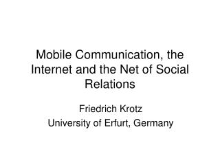 Mobile Communication, the Internet and the Net of Social Relations