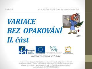 VARIACE  BEZ  OPAKOV�N� II. ?�st
