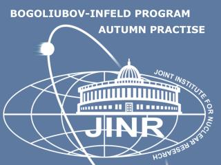 BOGOLIUBOV-INFELD  PROGRAM  		AUTUMN PRACTISE
