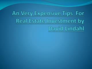An Very Expensive Tips  For Real Estate Investment by David
