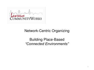 "Network-Centric Organizing Building Place-Based  ""Connected Environments"""