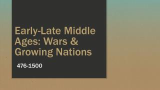 Early-Late Middle Ages:  Wars & Growing Nations